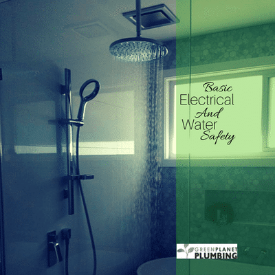 Basic Electrical and Water Safety - Green Planet Plumbing