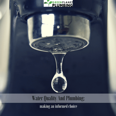 Water quality and plumbing: Making an informed choice - Green Planet Plumbing