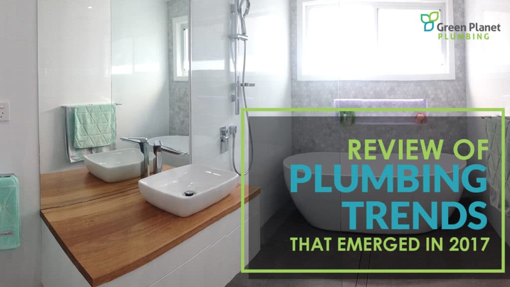 Review of Plumbing Trends that Emerged in 2017 -