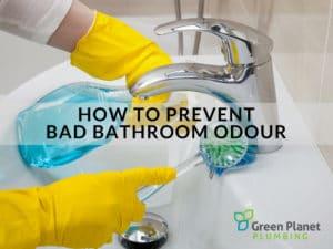 how to prevent Bad Bathroom Odour