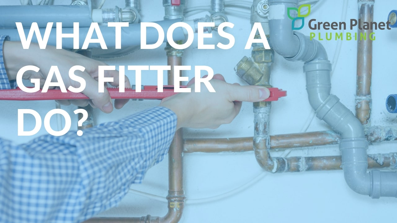 What Does a Gas Fitter Do? - Green Planet Plumbing