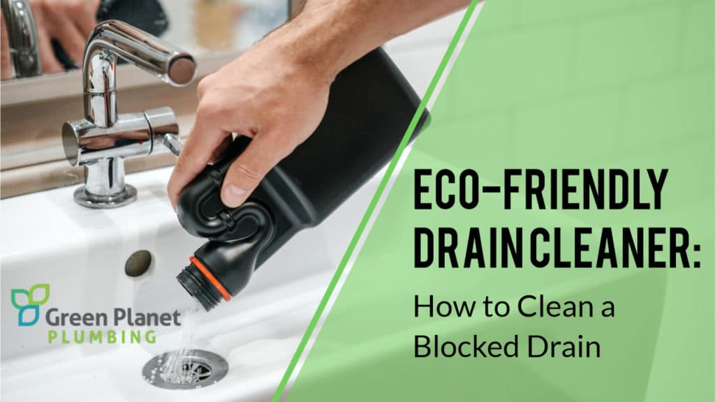 Eco-Friendly Drain Cleaner: How to Clean a Blocked Drain