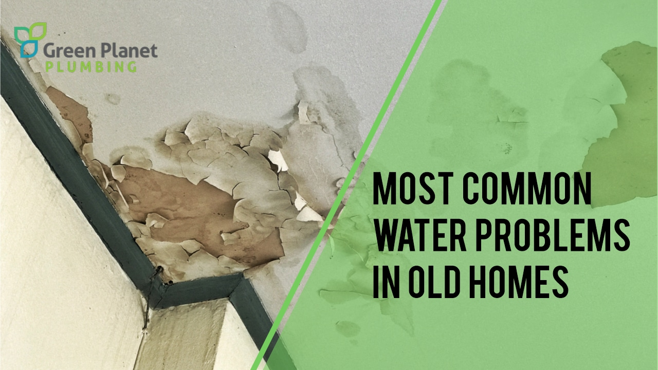Most Common Water Problems in Old Homes