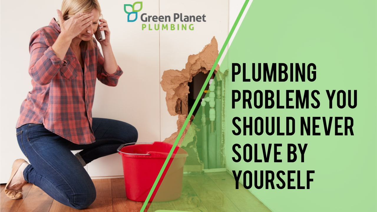 Plumbing Problems You Should Never Solve by Yourself