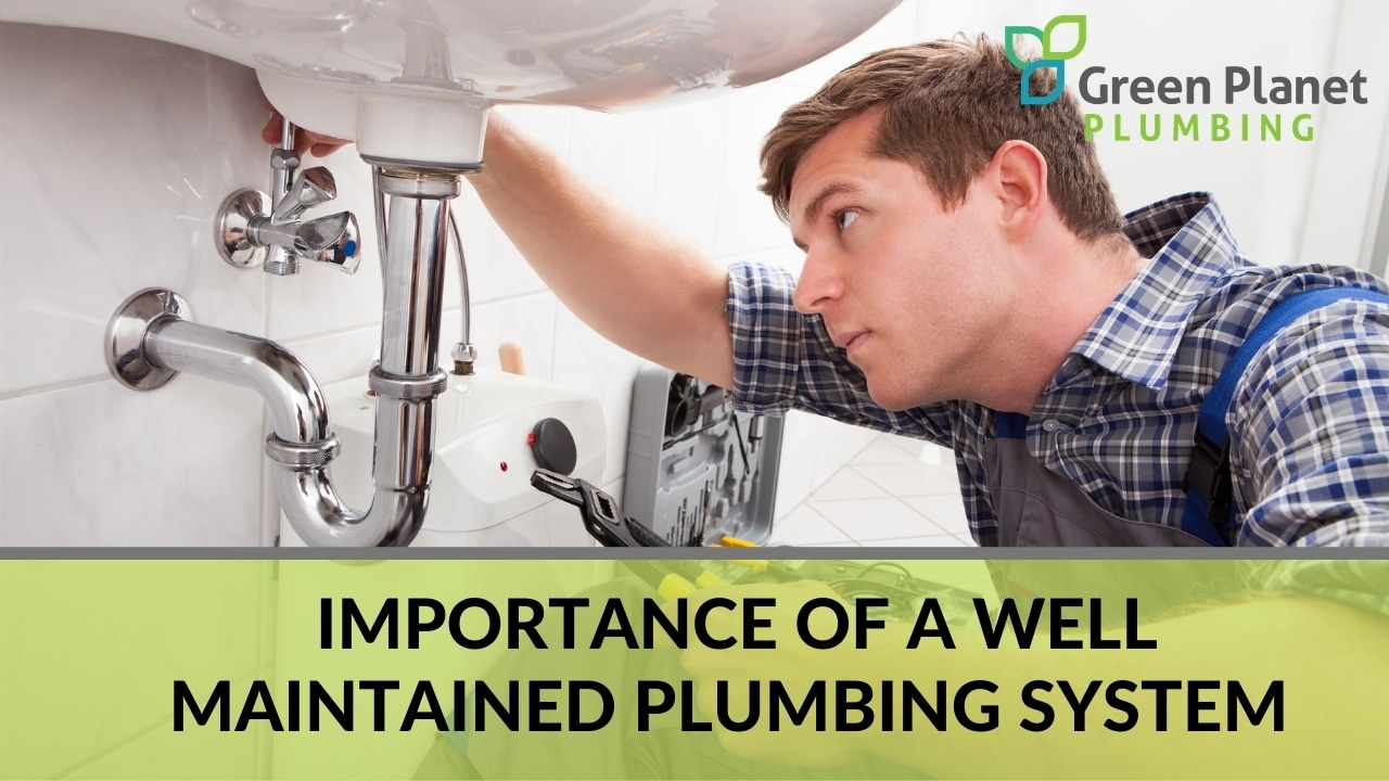 Importance of a Well Maintained Plumbing System