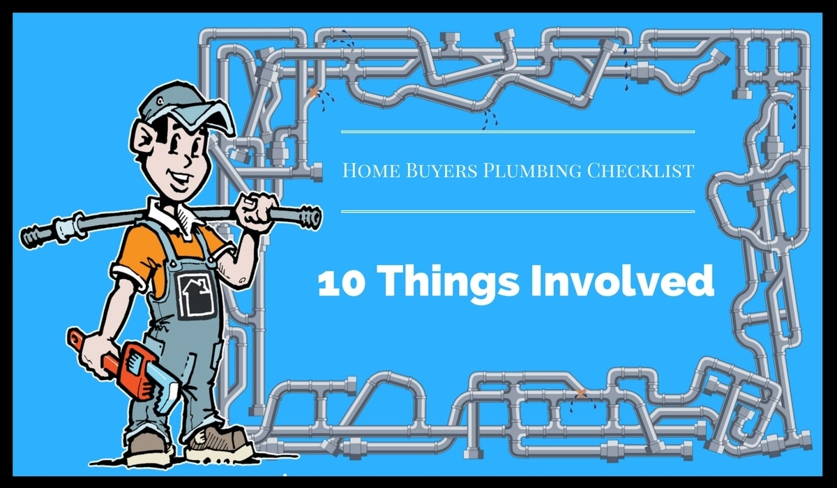 Home Buyers Plumbing Checklist: 10 Things Involved