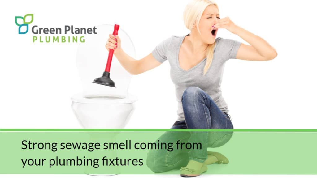 Strong sewage smell coming from your plumbing fixtures