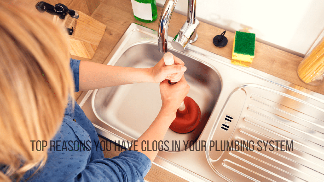 Top Reasons You Have Clogs in your Plumbing System