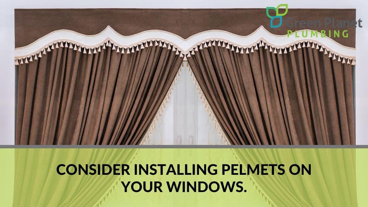 Consider installing pelmets on your windows.