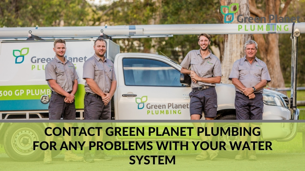 Contact Green Planet Plumbing for any problems with your water system