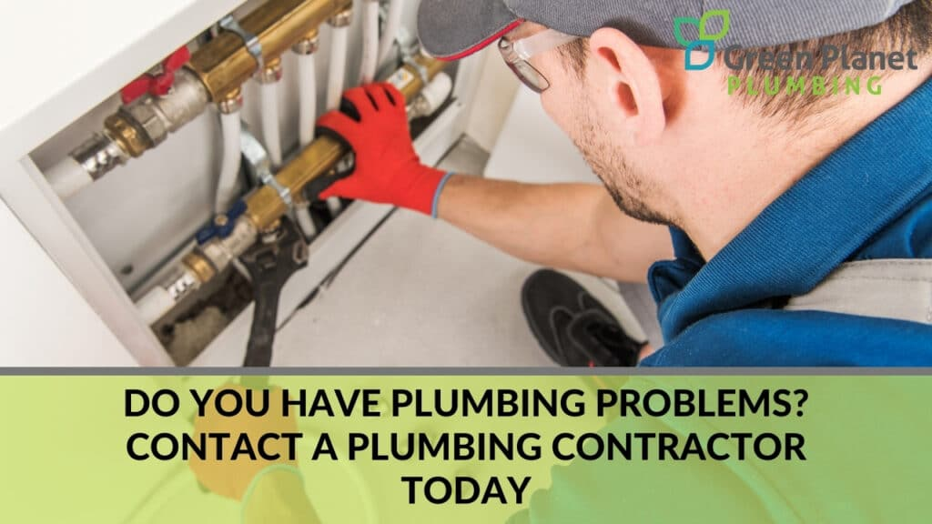 Do You Have Plumbing Problems Contact a Plumbing Contractor Today