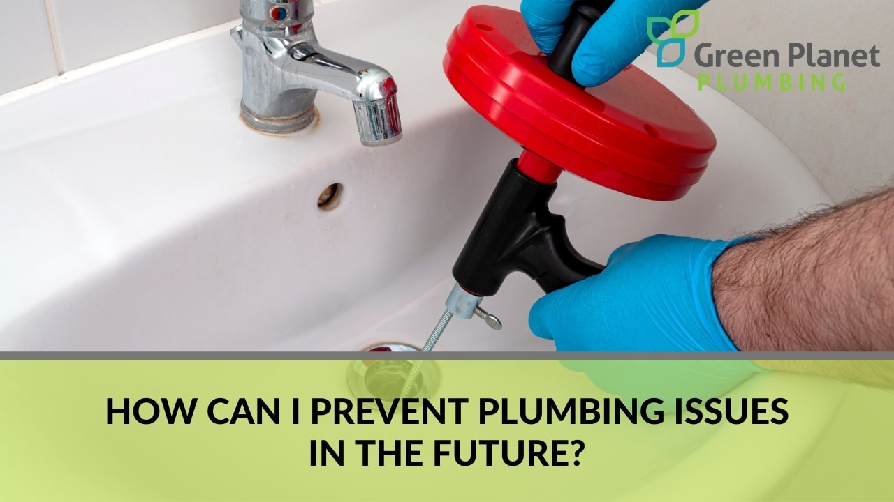 How Can I Prevent Plumbing Issues in the Future