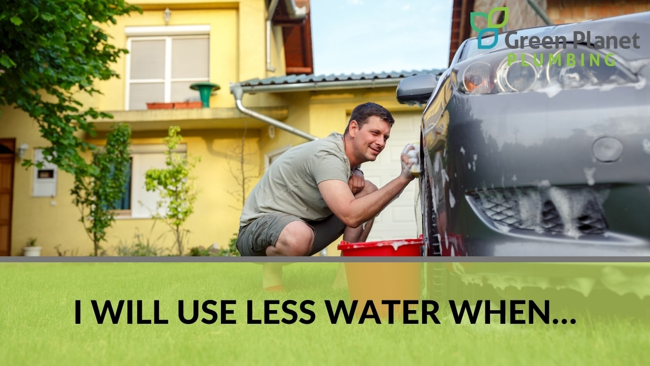 I Will Use Less Water When…