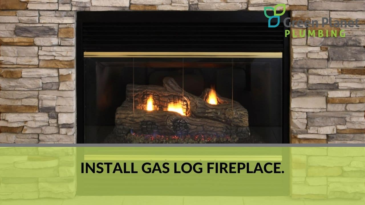 Install gas log fireplace.