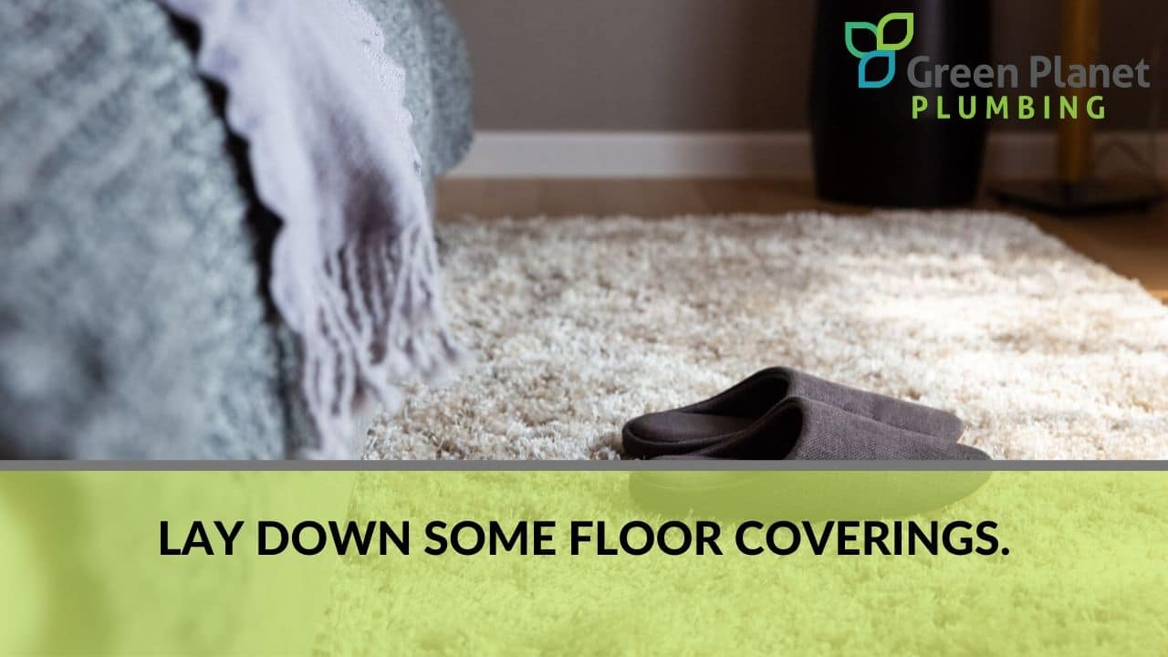 Lay down some floor coverings.