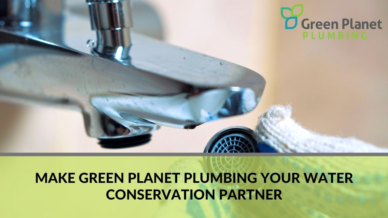 Make Green Planet Plumbing Your Water Conservation Partner