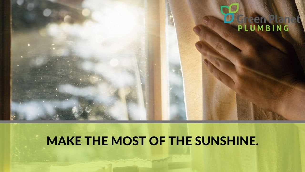 Make the most of the sunshine.