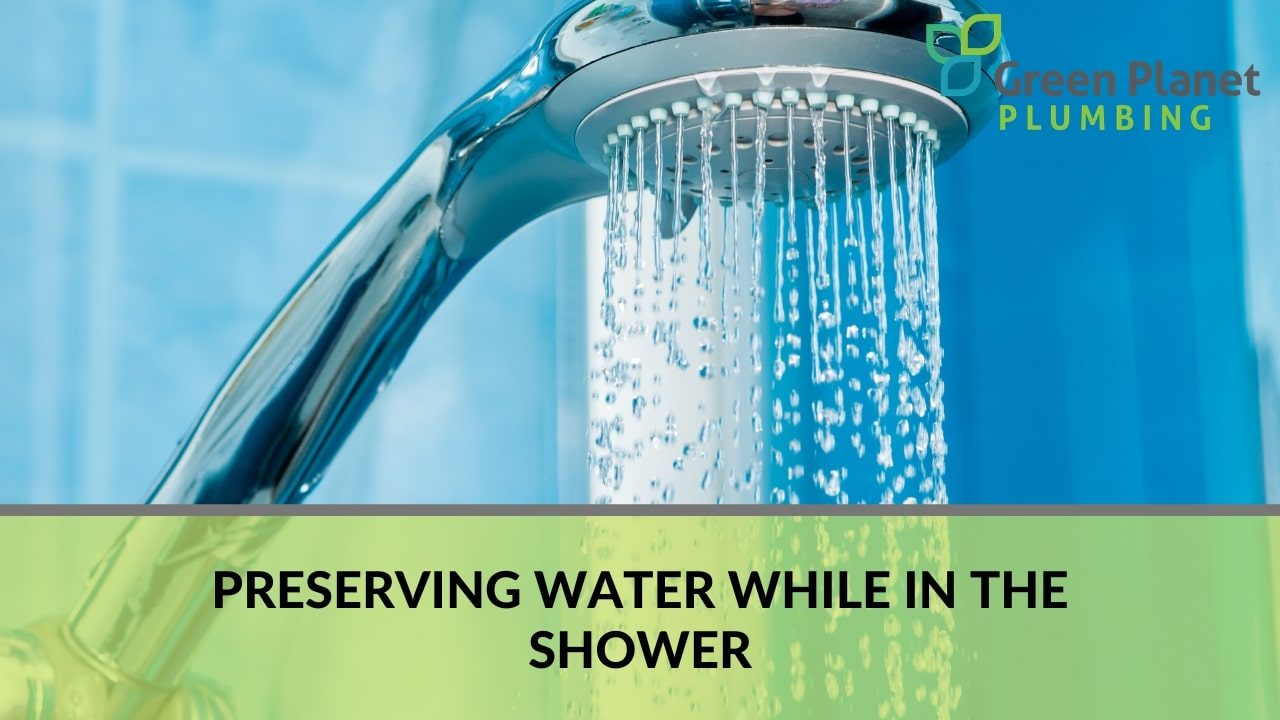 Preserving Water While in the Shower