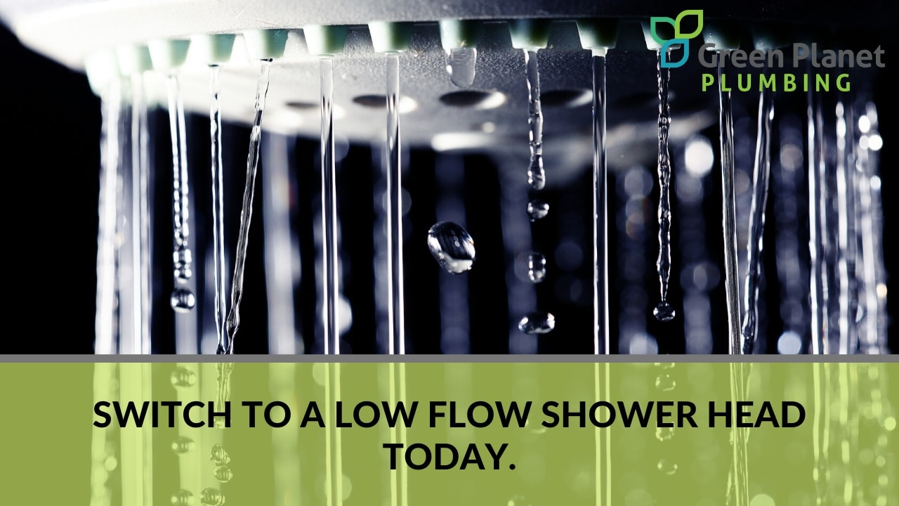 Switch to a Low Flow Shower Head Today.