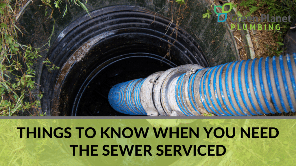 Things to Know When You Need the Sewer Serviced -