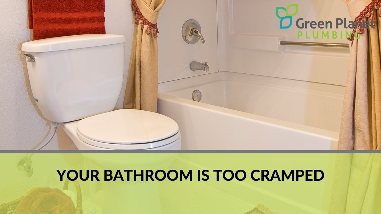 Your bathroom is too cramped