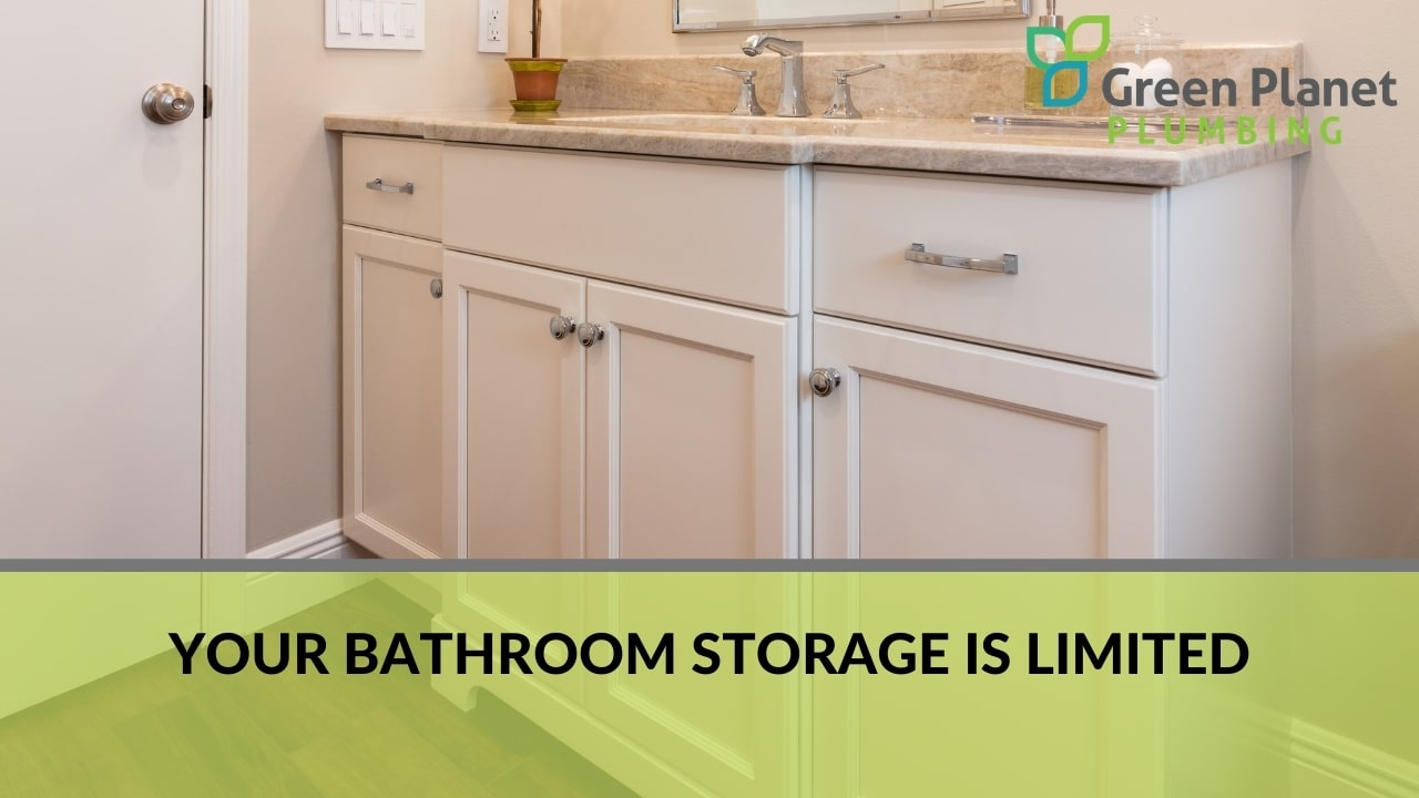 Your bathroom storage is limited