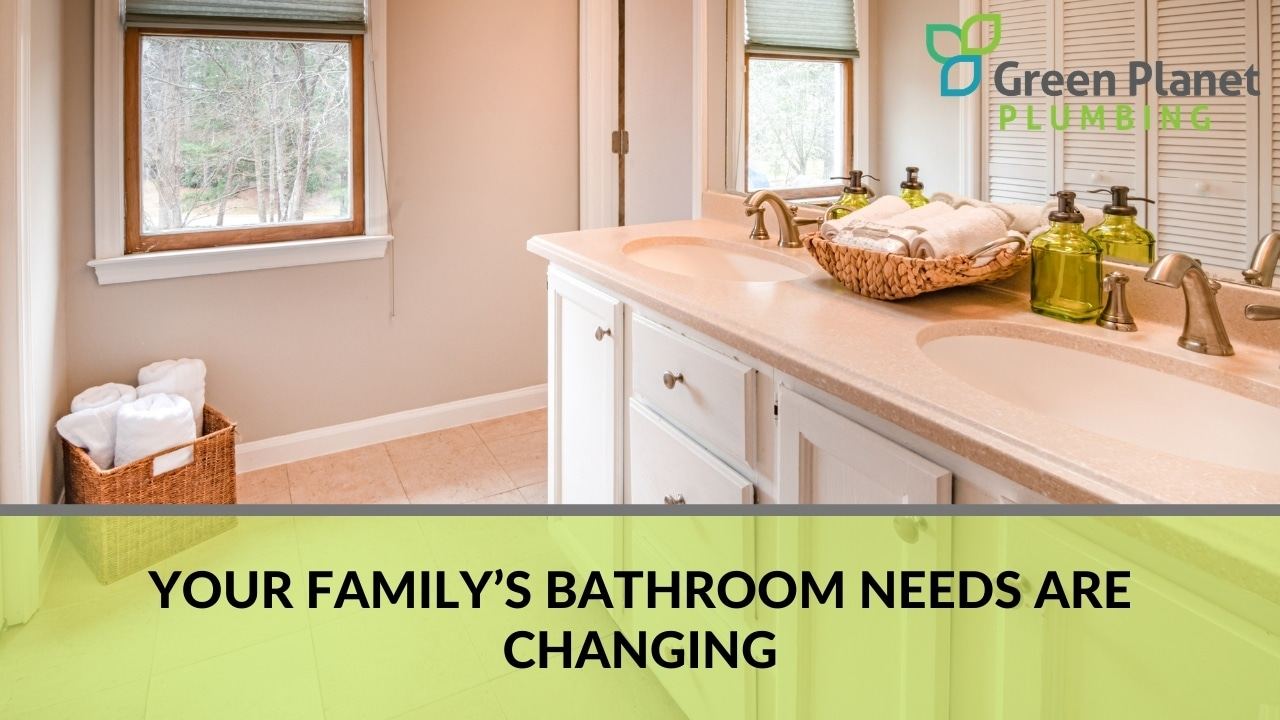 Your family's bathroom needs are changing