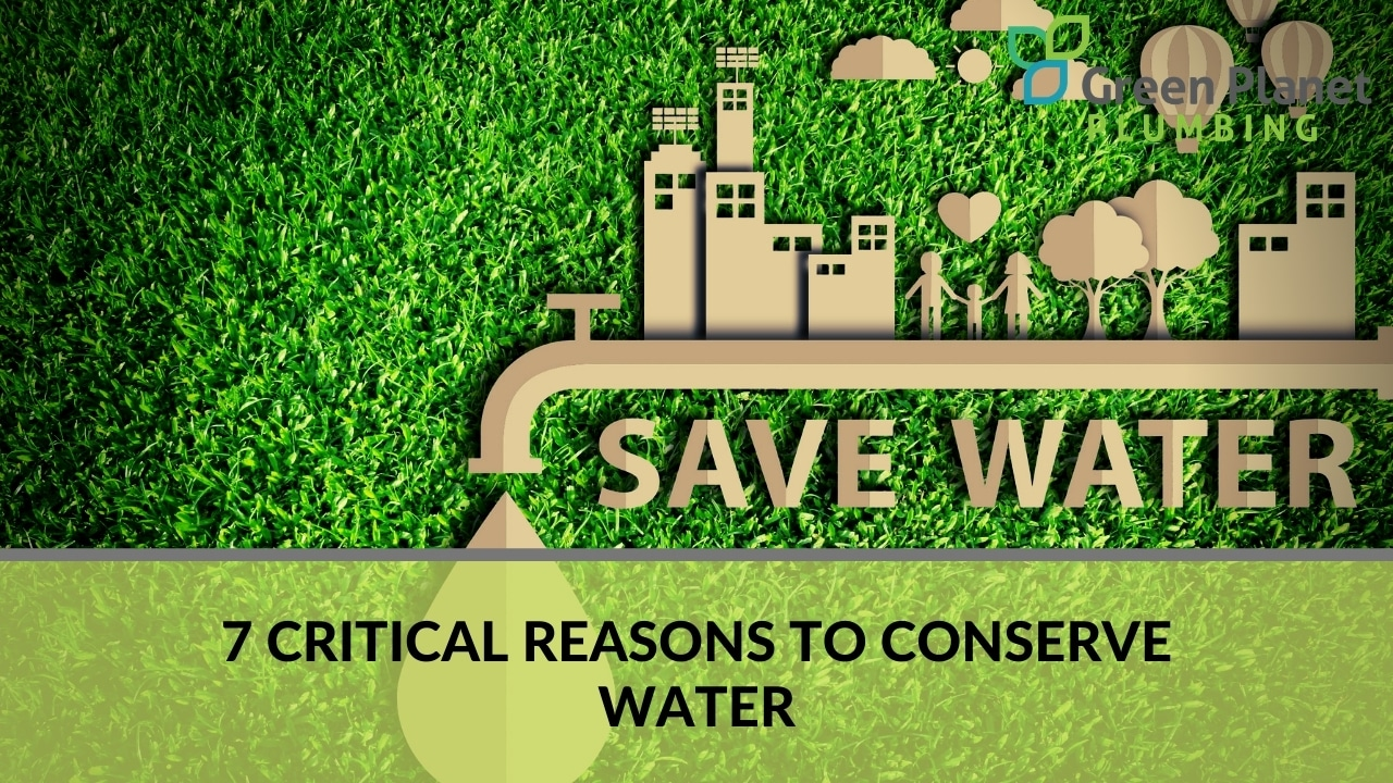 7 Critical Reasons to Conserve Water