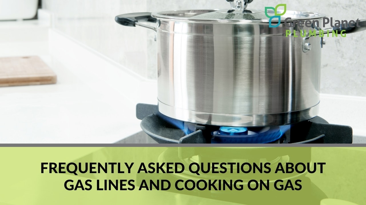 Frequently Asked Questions About Gas Lines and Cooking on Gas