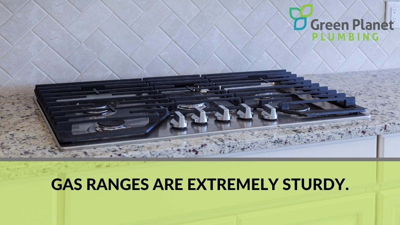 Gas ranges are extremely sturdy