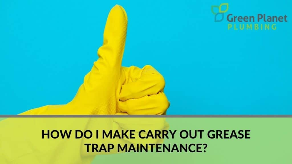 How Do I Make Carry Out Grease Trap Maintenance?