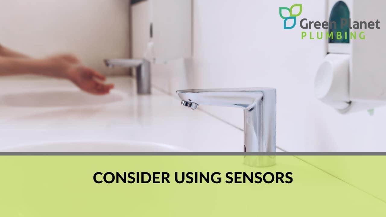 Consider using sensors