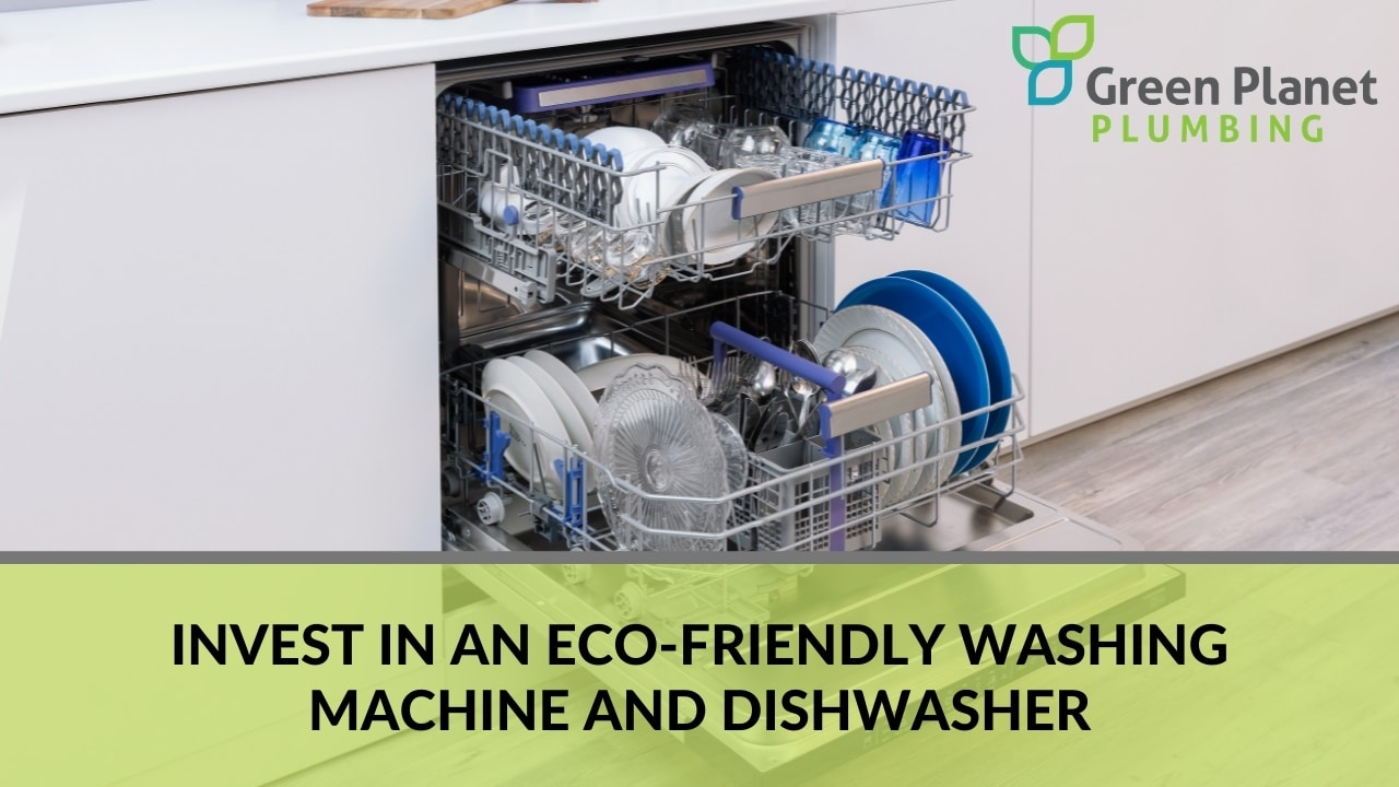 Invest in An Eco-Friendly Washing Machine and Dishwasher