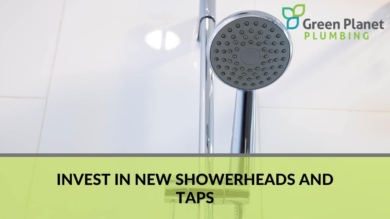 Invest in New Showerheads and Taps