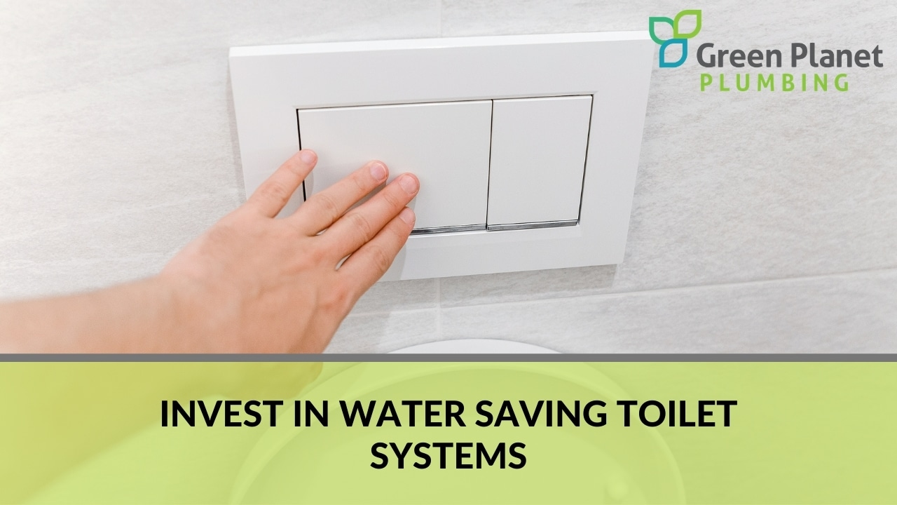 Invest in Water Saving Toilet Systems