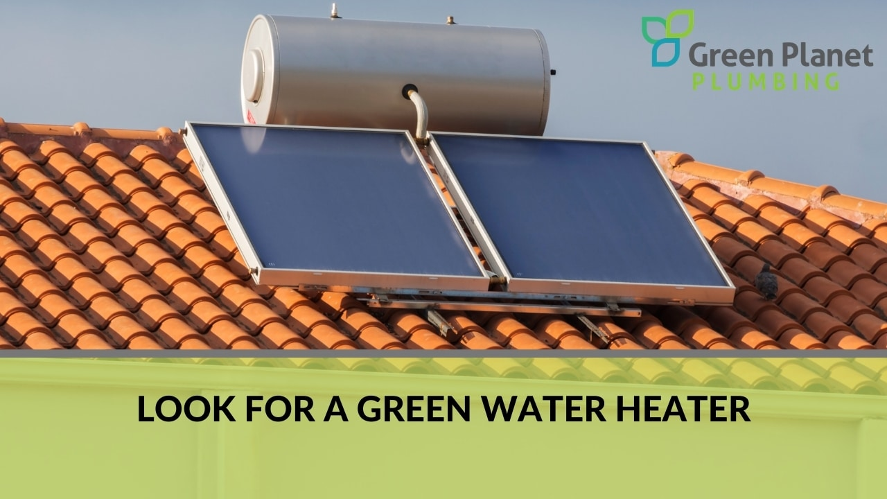 Look for A Green Water Heater