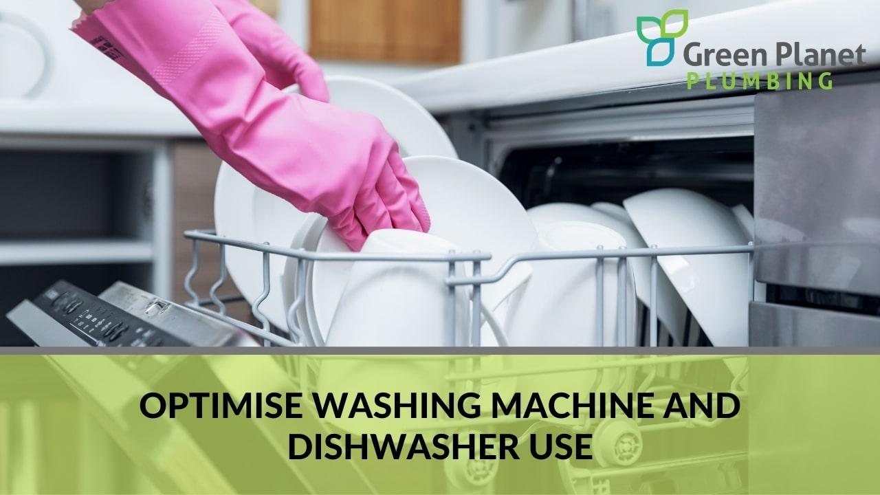 Optimise Washing Machine and Dishwasher Use