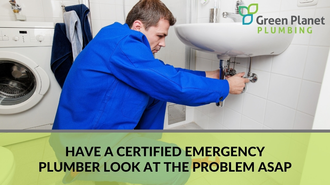 Have a Certified Emergency Plumber Look at the Problem ASAP