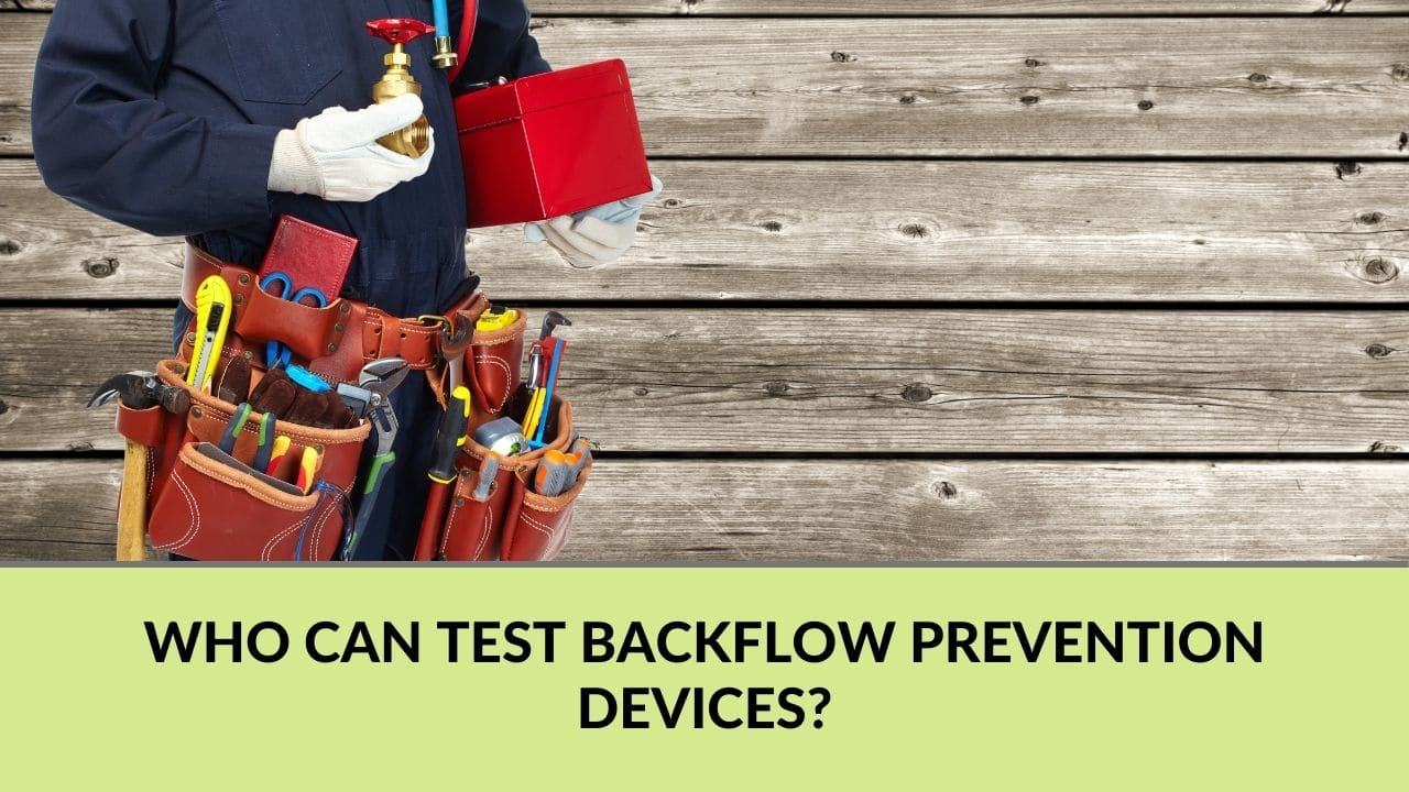 Who can test backflow prevention devices?