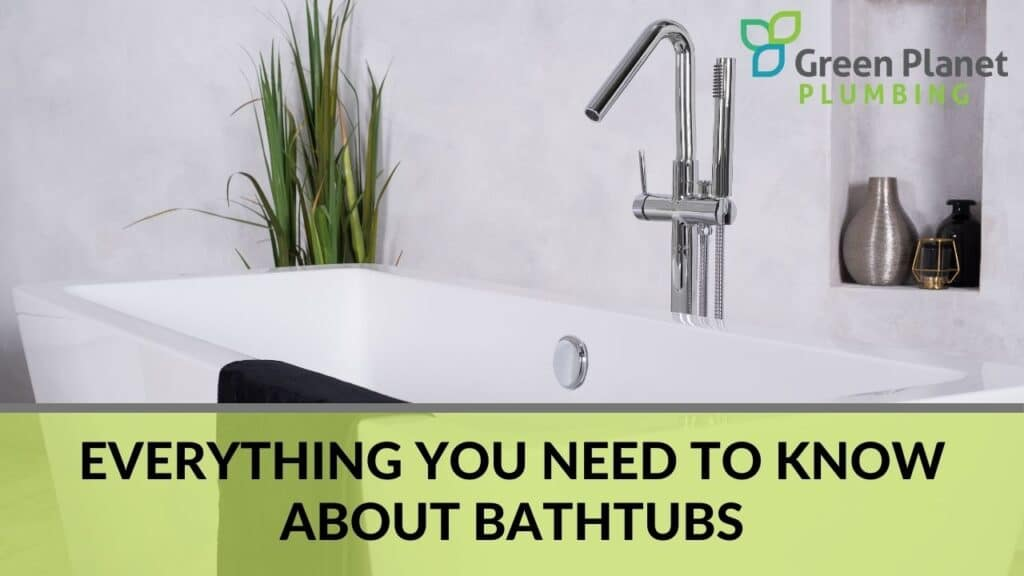 Everything You Need to Know About Bathtubs