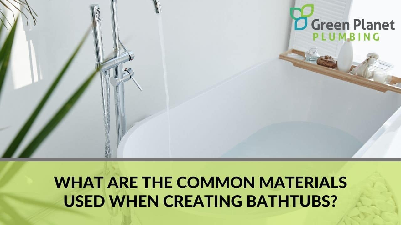 What are the common materials used when creating bathtubs?